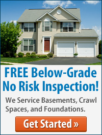 Free Below Grade No Risk Inspection! We service basements, crawl spaces, and foundations. Get Started!