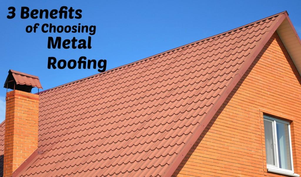 3 Benefits of Choosing Metal Roofing