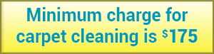 Minimum charge for carpet cleaning is $175.