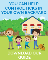 YOU CAN HELP CONTROL TICKS IN YOUR OWN BACKYARD.