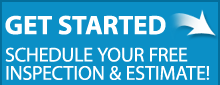 GET STARTED! Schedule your FREE Inspections & Estimate.
