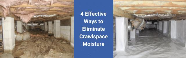 4 Effective Ways to Eliminate Crawl Space Moisture