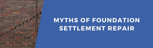Myths of Foundation Settlement Repair