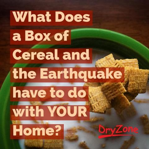 What does a Box of Cereal and the Earthquake have to do with YOUR Home?