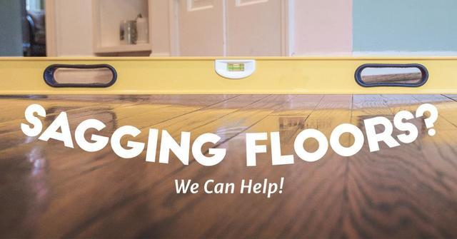 Sagging Floors Got You Down? We Can Help!