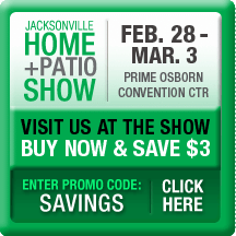 Receive your Jacksonville Home & Patio Show Discount HERE!