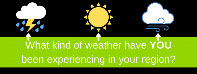 What kind of weather have YOU been experiencing in your region?