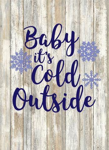Baby it's cold outside!!