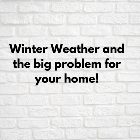 Winter Weather and the big problem for your home
