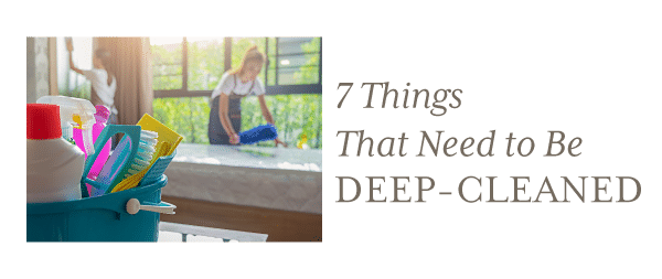 7 Items in Your House That Should Always Be Deep-Cleaned