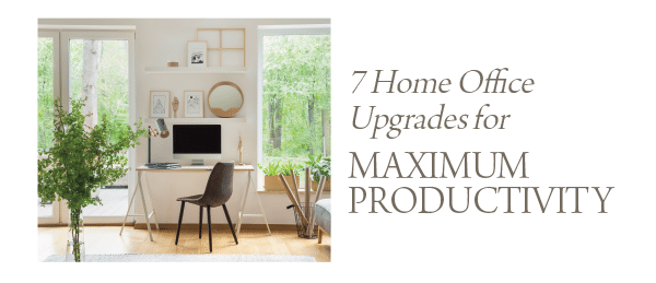 7 Home Office Upgrades for Maximum Productivity