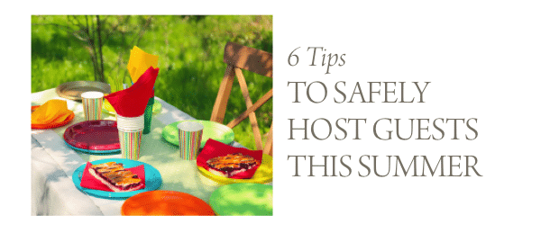 6 Tips to Safely Host Guests This Summer