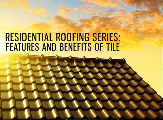 Residential Roofing Series: Features and Benefits of Tile