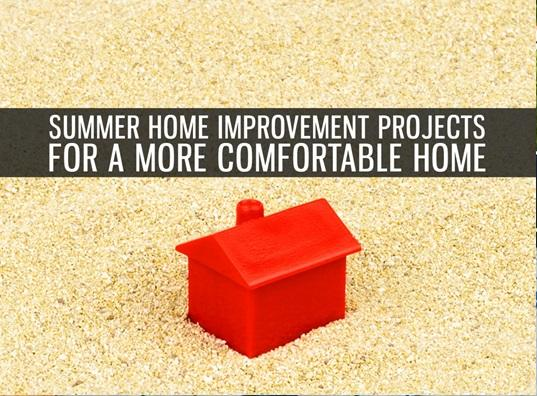 Summer Home Improvement Projects for a More Comfortable Home