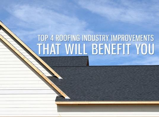 Top 4 Roofing Industry Improvements That Will Benefit You