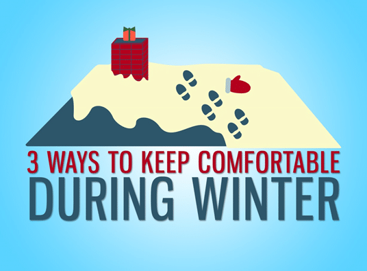 3 Ways to Keep Comfortable During Winter