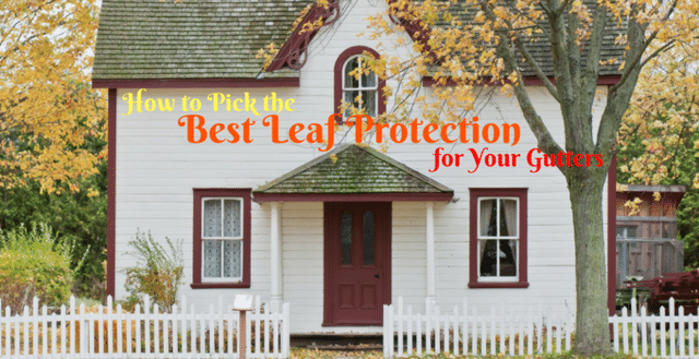 How to Pick the Best Leaf Protection for Your Gutters