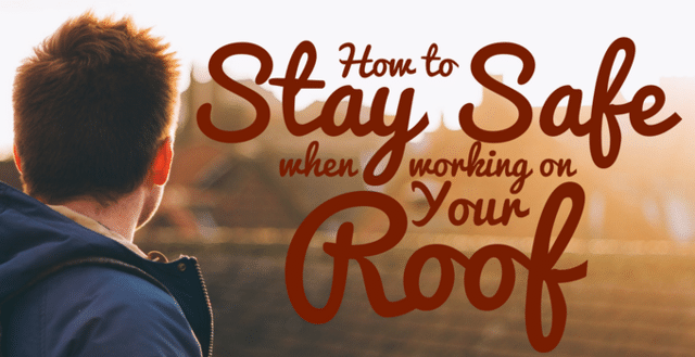 How to Stay Safe When Working on Your Roof