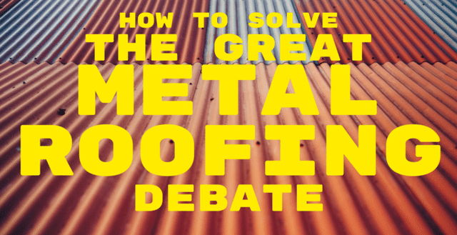 How to Solve the Great Metal Roofing Debate