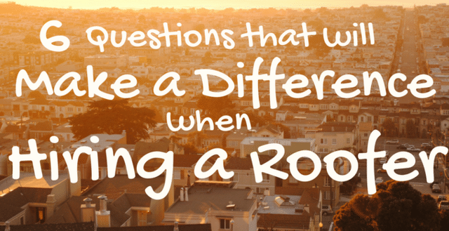 6 Questions That Will Make a Difference When Hiring a Roofer
