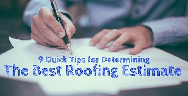 9 Quick Tips for Determining the Best Roofing Estimate