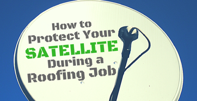 How to Protect Your Satellite During a Roofing Job