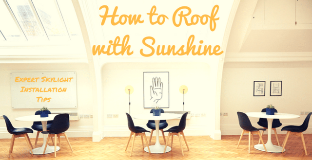 How to Roof with Sunshine: Expert Skylight Installation Tips