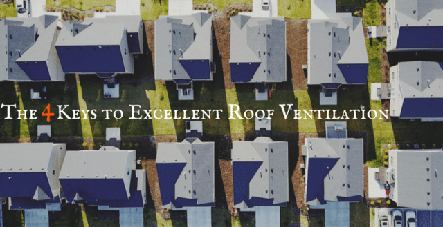 Here are the 4 Keys to Excellent Roof Ventilation