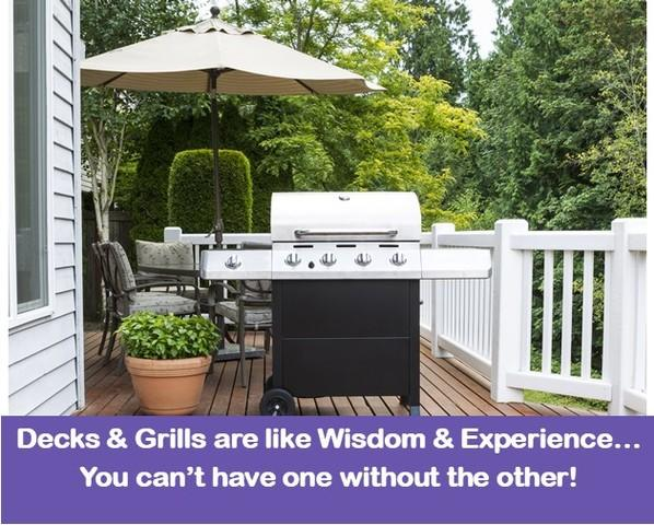 Decks and Grills are like Wisdom and Experience